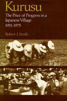 Kurusu: The Price of Progress in a Japanese Village, 1951-1975 (Hardback)