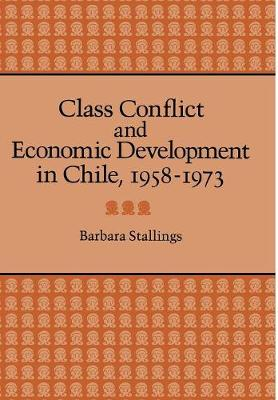 Class Conflict and Economic Development in Chile, 1958-1973 (Hardback)