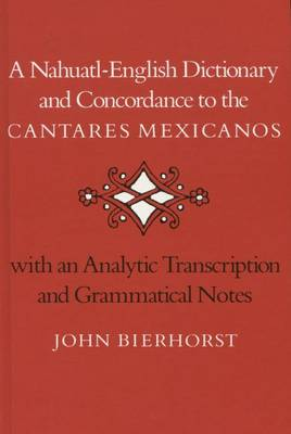 A Nahuatl-English Dictionary and Concordance to the `Cantares Mexicanos': With an Analytic Transcription and Grammatical Notes (Hardback)