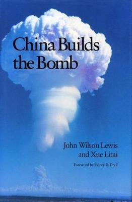 China Builds the Bomb - Studies in Intl Security and Arm Control (Hardback)
