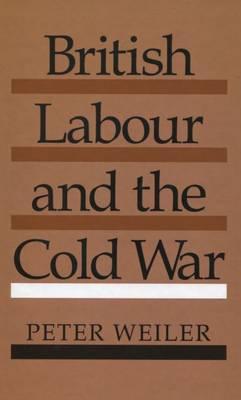 British Labour and the Cold War (Hardback)