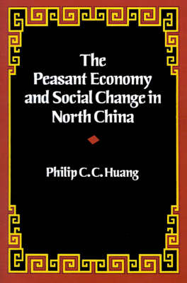 The Peasant Economy and Social Change in North China (Paperback)