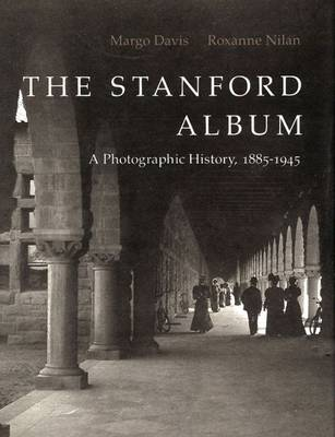 The Stanford Album: A Photographic History, 1885-1945 (Hardback)