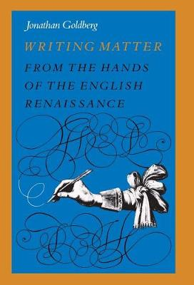Writing Matter: From the Hands of the English Renaissance (Hardback)