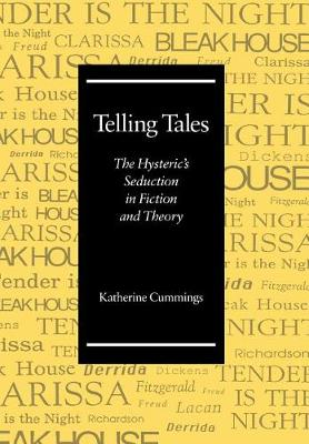 Telling Tales: The Hysteric's Seduction in Fiction and Theory (Hardback)