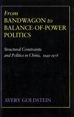 From Bandwagon to Balance-of-Power Politics: Structural Constraints and Politics in China, 1949-1978 (Hardback)
