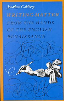 Writing Matter: From the Hands of the English Renaissance (Paperback)