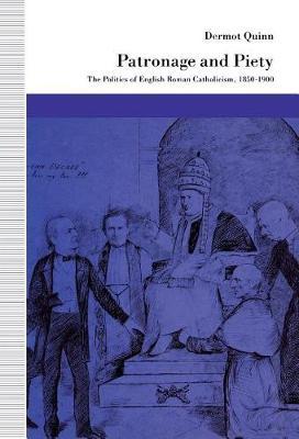 Patronage and Piety: The Politics of English Roman Catholicism, 1850-1900 (Hardback)