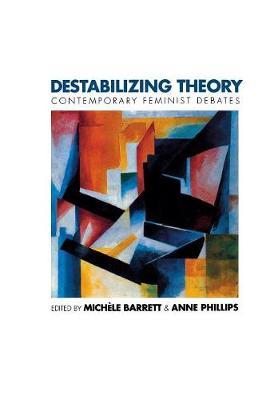 Destabilizing Theory: Contemporary Feminist Debates (Hardback)
