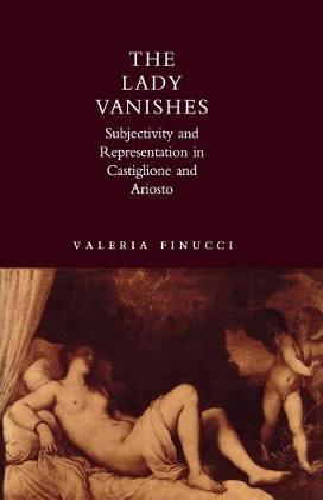 The Lady Vanishes: Subjectivity and Representation in Castiglione and Ariosto (Hardback)
