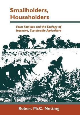 Smallholders, Householders: Farm Families and the Ecology of Intensive, Sustainable Agriculture (Hardback)