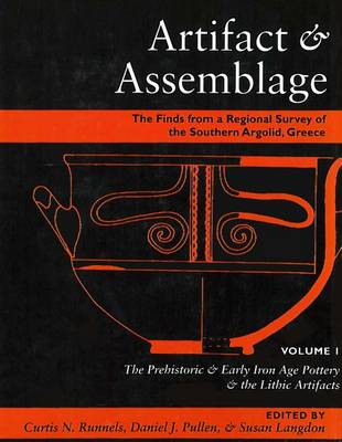 Artifact & Assemblage: The Finds from a Regional Survey of the Southern Argolid, Greece: Vol I: The Prehistoric & Early Iron Age Pottery & the Lithic Artifacts (Hardback)