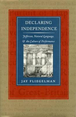 Declaring Independence: Jefferson, Natural Language, and the Culture of Performance (Paperback)