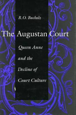 The Augustan Court: Queen Anne and the Decline of Court Culture (Hardback)