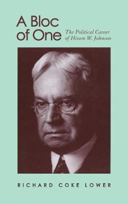 A Bloc of One: The Political Career of Hiram W. Johnson (Hardback)