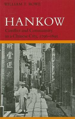 Hankow: Conflict and Community in a Chinese City, 1796-1895 (Paperback)