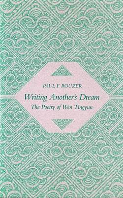 Writing Another's Dream: The Poetry of Wen Tingyun (Hardback)