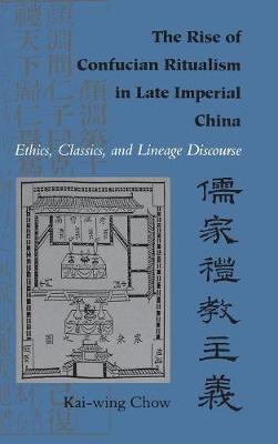 The Rise of Confucian Ritualism in Late Imperial China: Ethics, Classics, and Lineage Discourse (Hardback)