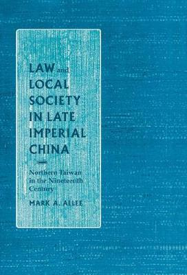 Law and Local Society in Late Imperial China: Northern Taiwan in the Nineteenth Century (Hardback)