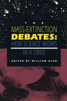 The Mass-Extinction Debates: How Science Works in a Crisis (Hardback)