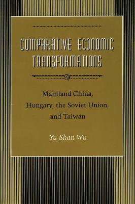 Comparative Economic Transformations: Mainland China, Hungary, the Soviet Union, and Taiwan (Hardback)