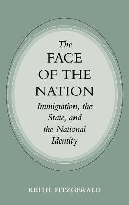 The Face of the Nation: Immigration, the State, and the National Identity (Hardback)