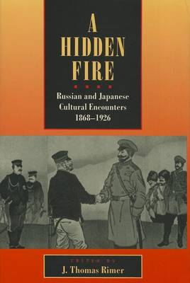 A Hidden Fire: Russian and Japanese Cultural Encounters, 1868-1926 - Studies in Social Inequality (Hardback)