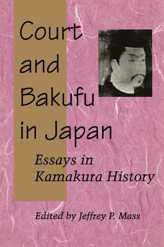 Court and Bakufu in Japan: Essays in Kamakura History (Hardback)