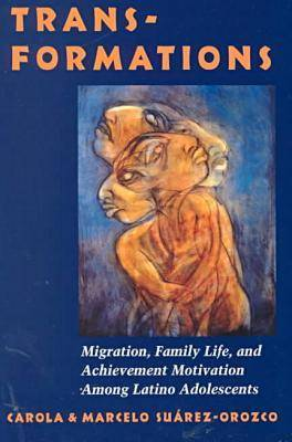 Transformations: Migration, Family Life and Achievement Among Latino Adolescents (Paperback)