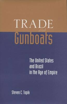 Trade and Gunboats: The United States and Brazil in the Age of Empire (Hardback)