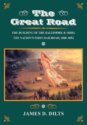 The Great Road: The Building of the Baltimore and Ohio, the Nation's First Railroad, 1828-1853 (Paperback)