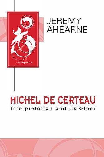Michel de Certeau: Interpretation and Its Other - Key Contemporary Thinkers (Paperback)