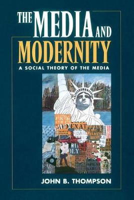 The Media and Modernity: A Social Theory of the Media (Paperback)