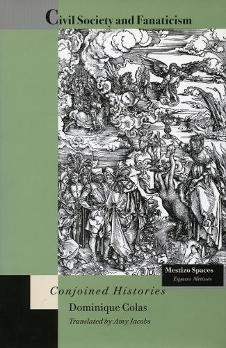 Civil Society and Fanaticism: Conjoined Histories - Mestizo Spaces / Espaces Metisses (Hardback)
