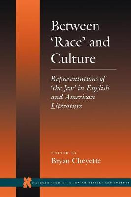 Between `Race' and Culture: Representations of `the Jew' in English and American Literature - Stanford Studies in Jewish History and Culture (Paperback)