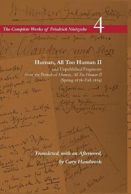 Human, All Too Human II / Unpublished Fragments from the Period of <I>Human, All Too Human II</I> (Spring 1878-Fall 1879): Volume 4 - The Complete Works of Friedrich Nietzsche (Hardback)
