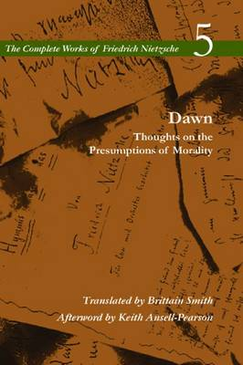 Dawn: Thoughts on the Presumptions of Morality, Volume 5 - The Complete Works of Friedrich Nietzsche (Hardback)