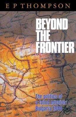 Beyond the Frontier: The Politics of a Failed Mission: Bulgaria 1944 (Paperback)