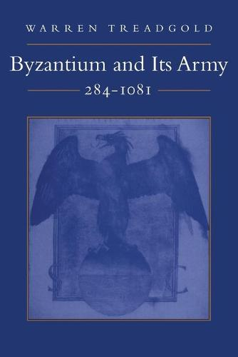Byzantium and Its Army, 284-1081 (Paperback)