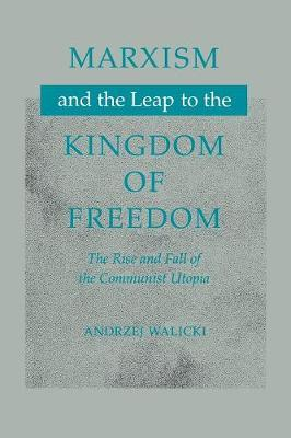 Marxism and the Leap to the Kingdom of Freedom: The Rise and Fall of the Communist Utopia (Paperback)