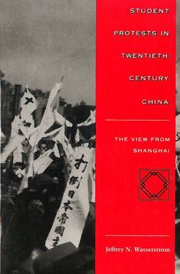 Student Protests in Twentieth-Century China: The View from Shanghai (Paperback)