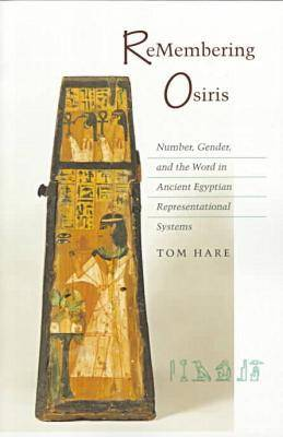 ReMembering Osiris: Number, Gender, and the Word in Ancient Egyptian Representational Systems (Paperback)