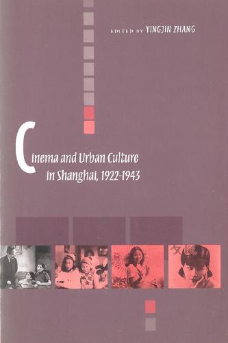 Cinema and Urban Culture in Shanghai, 1922-1943 (Hardback)