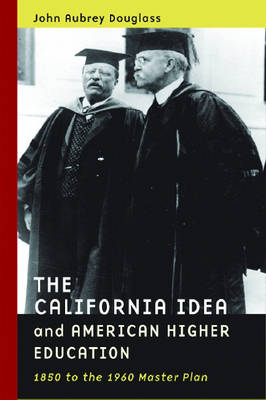 The California Idea and American Higher Education: 1850 to the 1960 Master Plan (Hardback)