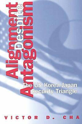 Alignment Despite Antagonism: The United States-Korea-Japan Security Triangle - Studies of the Weatherhead East Asian Institute, Columbia University (Paperback)