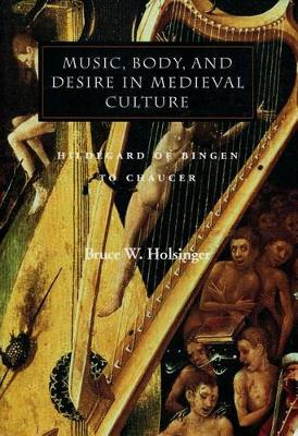 Music, Body, and Desire in Medieval Culture: Hildegard of Bingen to Chaucer - Figurae: Reading Medieval Culture (Hardback)