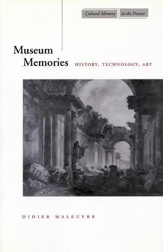 Museum Memories: History, Technology, Art - Cultural Memory in the Present (Hardback)