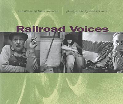 Railroad Voices: Narratives by Linda Niemann, Photographs by Lina Bertucci (Hardback)