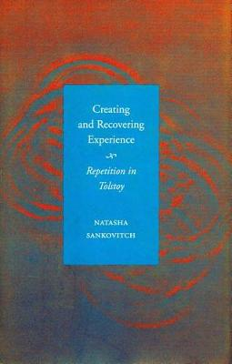 Creating and Recovering Experience: Repetition in Tolstoy (Hardback)