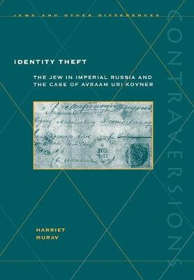 Identity Theft: The Jew in Imperial Russia and the Case of Avraam Uri Kovner - Contraversions: Jews and Other Differences (Hardback)